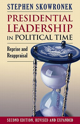 Presidential Leadership in Political Time By Skowronek, Stephen